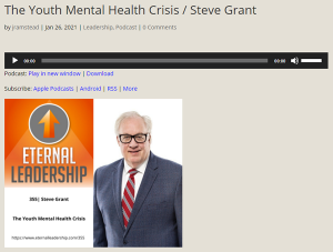 Youth Mental Health Crisis / Addiction Crisis - Eternal Leadership podcast with Steve Grant